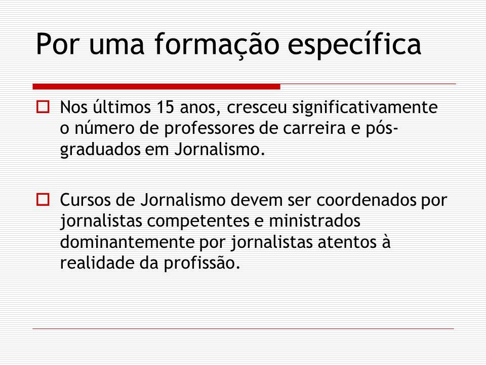 Por uma formação específica Nos últimos 15 anos, cresceu significativamente o número de professores de carreira e pós- graduados em Jornalismo. Cursos