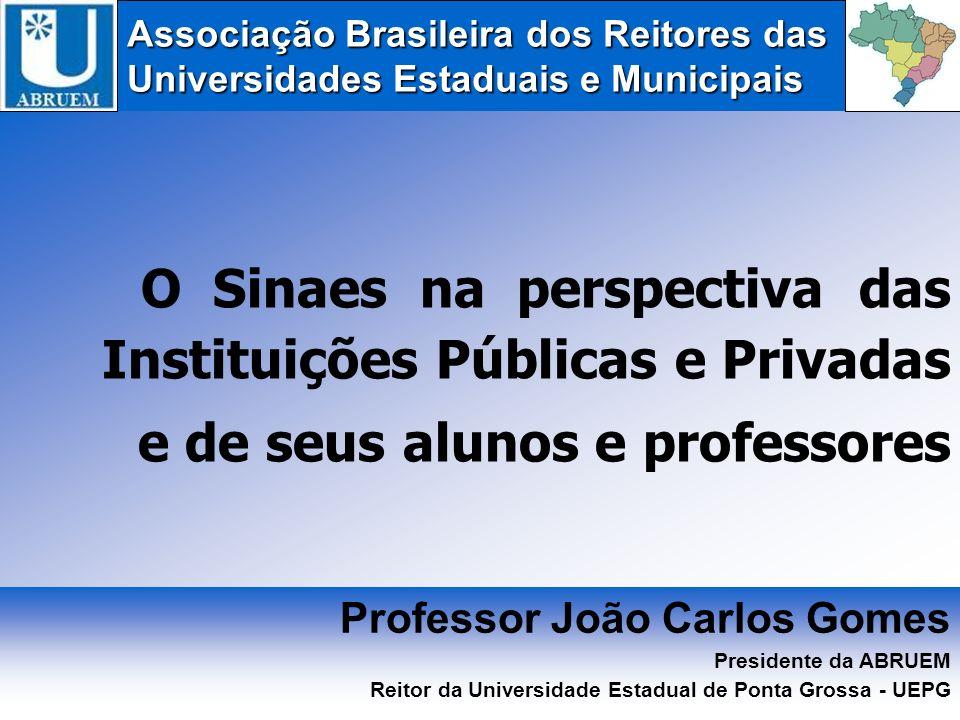 Associação Brasileira dos Reitores das Universidades Estaduais e Municipais O Sinaes na perspectiva das Instituições Públicas e Privadas e de seus alu