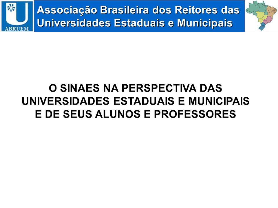Associação Brasileira dos Reitores das Universidades Estaduais e Municipais O SINAES NA PERSPECTIVA DAS UNIVERSIDADES ESTADUAIS E MUNICIPAIS E DE SEUS