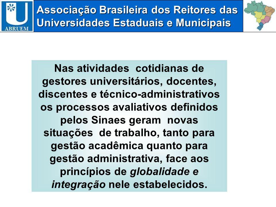 Associação Brasileira dos Reitores das Universidades Estaduais e Municipais A busca da integração e da globalidade que é central para a construção de um sistema de avaliação, tanto nas dimensões internas e institucionais, quanto nas suas manifestações externas e de sistema.
