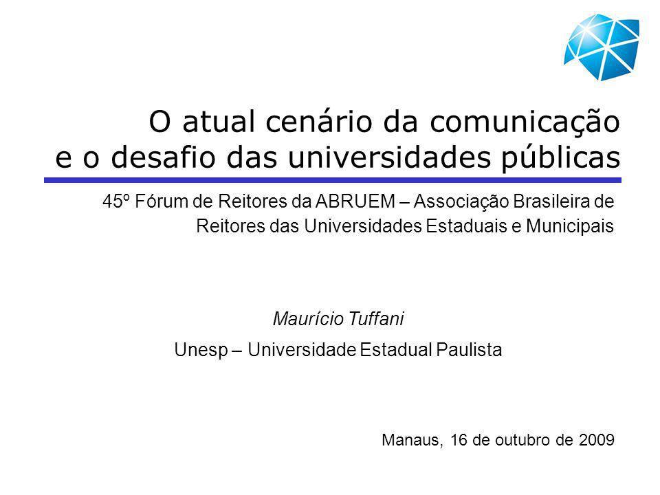 O atual cenário da comunicação e o desafio das universidades públicas 45º Fórum de Reitores da ABRUEM – Associação Brasileira de Reitores das Universi