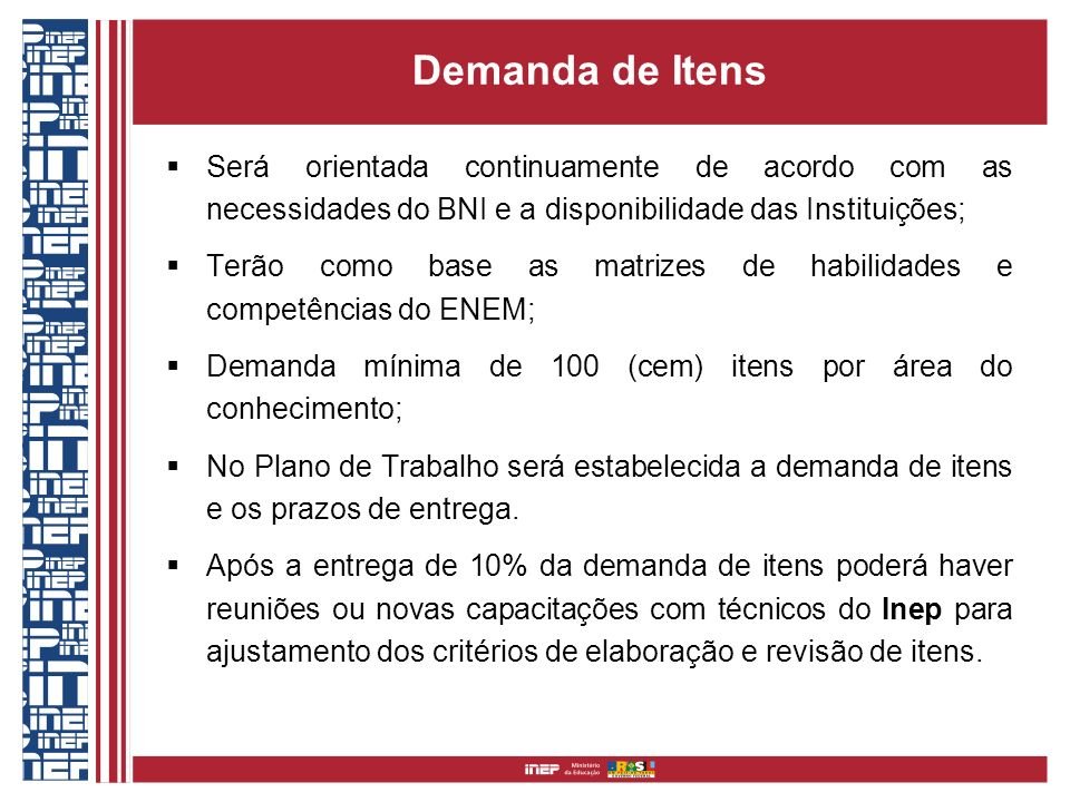 Demanda de Itens Será orientada continuamente de acordo com as necessidades do BNI e a disponibilidade das Instituições; Terão como base as matrizes d
