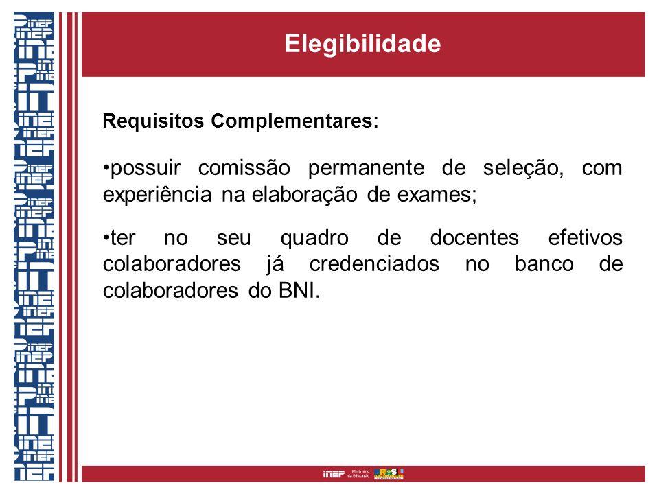 Elegibilidade Requisitos Complementares: possuir comissão permanente de seleção, com experiência na elaboração de exames; ter no seu quadro de docente