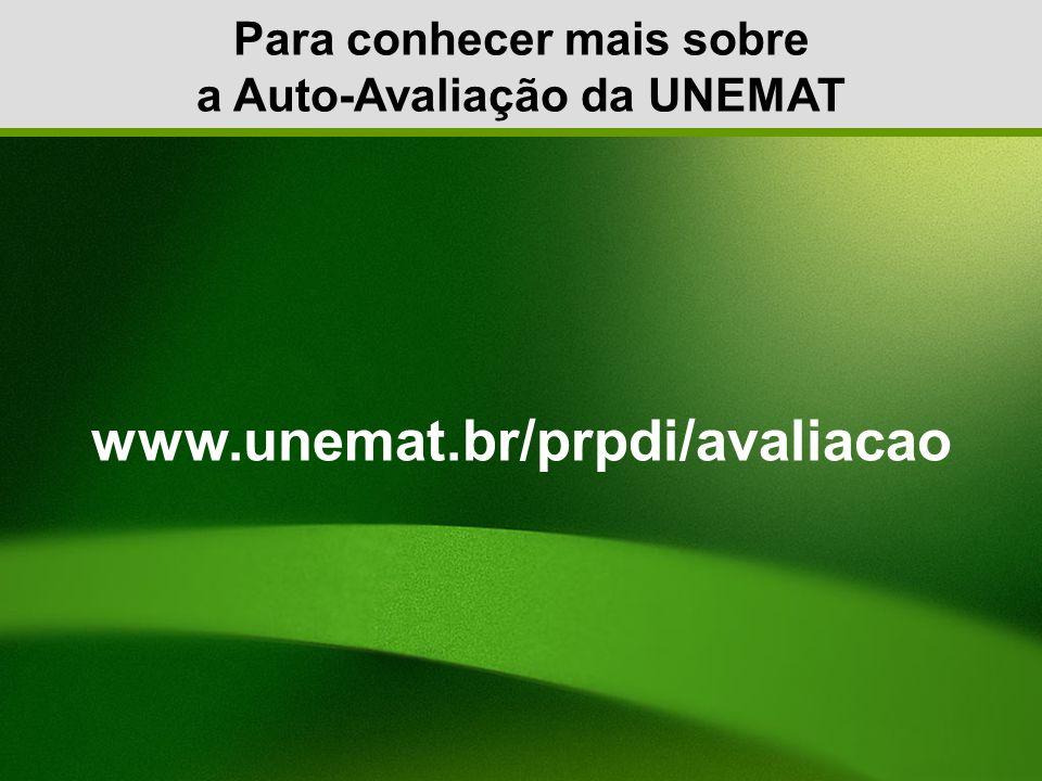 Para conhecer mais sobre a Auto-Avaliação da UNEMAT www.unemat.br/prpdi/avaliacao