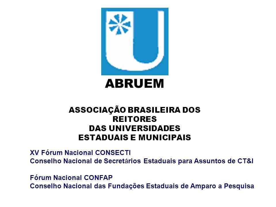 ABRUEM ASSOCIAÇÃO BRASILEIRA DOS REITORES DAS UNIVERSIDADES ESTADUAIS E MUNICIPAIS XV Fórum Nacional CONSECTI Conselho Nacional de Secretários Estadua