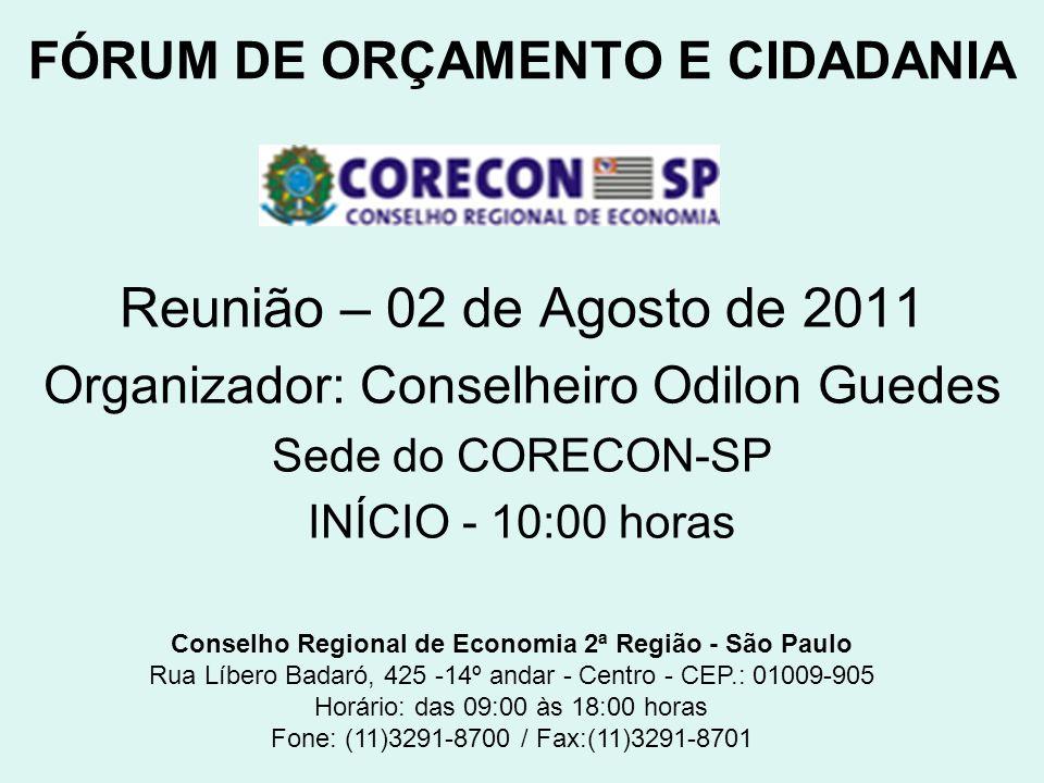 FÓRUM DE ORÇAMENTO E CIDADANIA Reunião – 02 de Agosto de 2011 Organizador: Conselheiro Odilon Guedes Sede do CORECON-SP INÍCIO - 10:00 horas Conselho