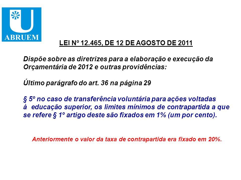 LEI Nº 12.465, DE 12 DE AGOSTO DE 2011 Dispõe sobre as diretrizes para a elaboração e execução da Orçamentária de 2012 e outras providências: Último p