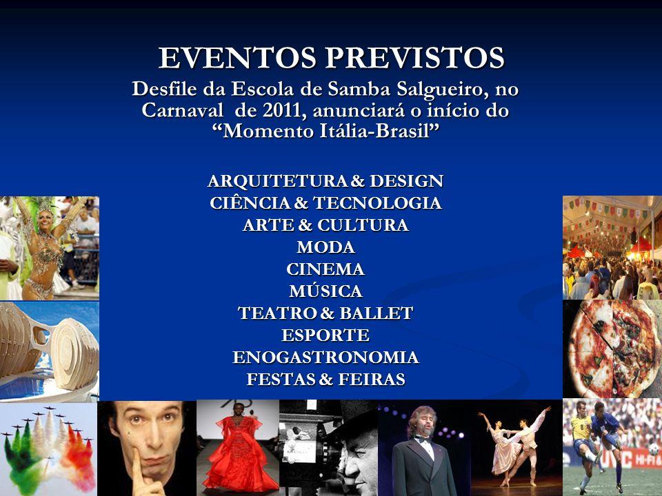 EVENTOS PREVISTOS Desfile da Escola de Samba Salgueiro, no Carnaval de 2011, anunciará o início do Momento Itália-Brasil ARQUITETURA & DESIGN CIÊNCIA