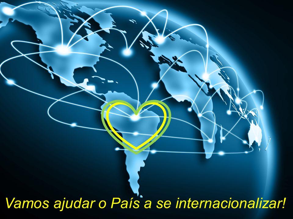 Vamos ajudar o País a se internacionalizar!