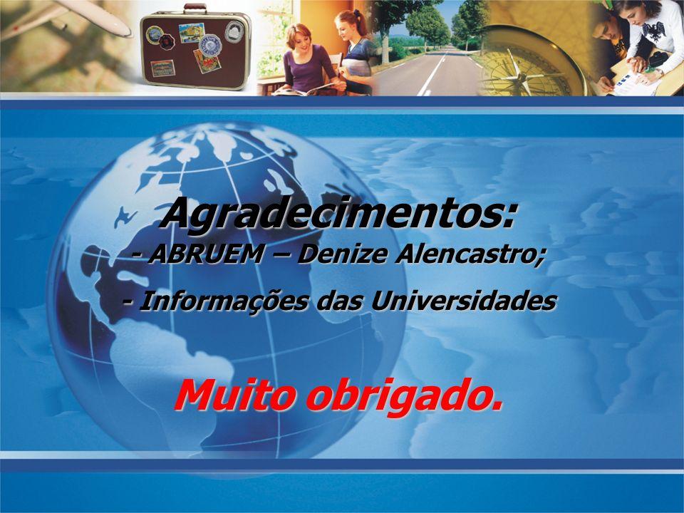 Agradecimentos: - ABRUEM – Denize Alencastro; - Informações das Universidades Muito obrigado.