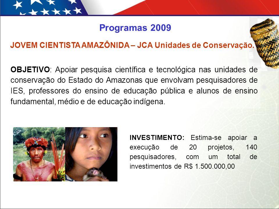 OBJETIVO: Apoiar pesquisa científica e tecnológica nas unidades de conservação do Estado do Amazonas que envolvam pesquisadores de IES, professores do ensino de educação pública e alunos de ensino fundamental, médio e de educação indígena.