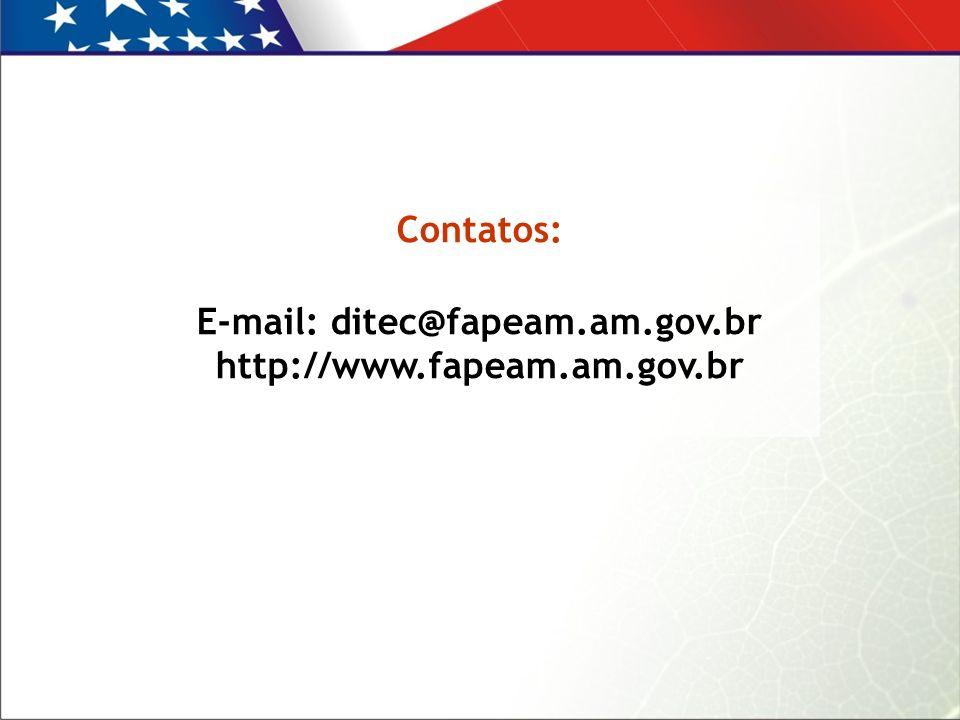 Contatos: E-mail: ditec@fapeam.am.gov.br http://www.fapeam.am.gov.br