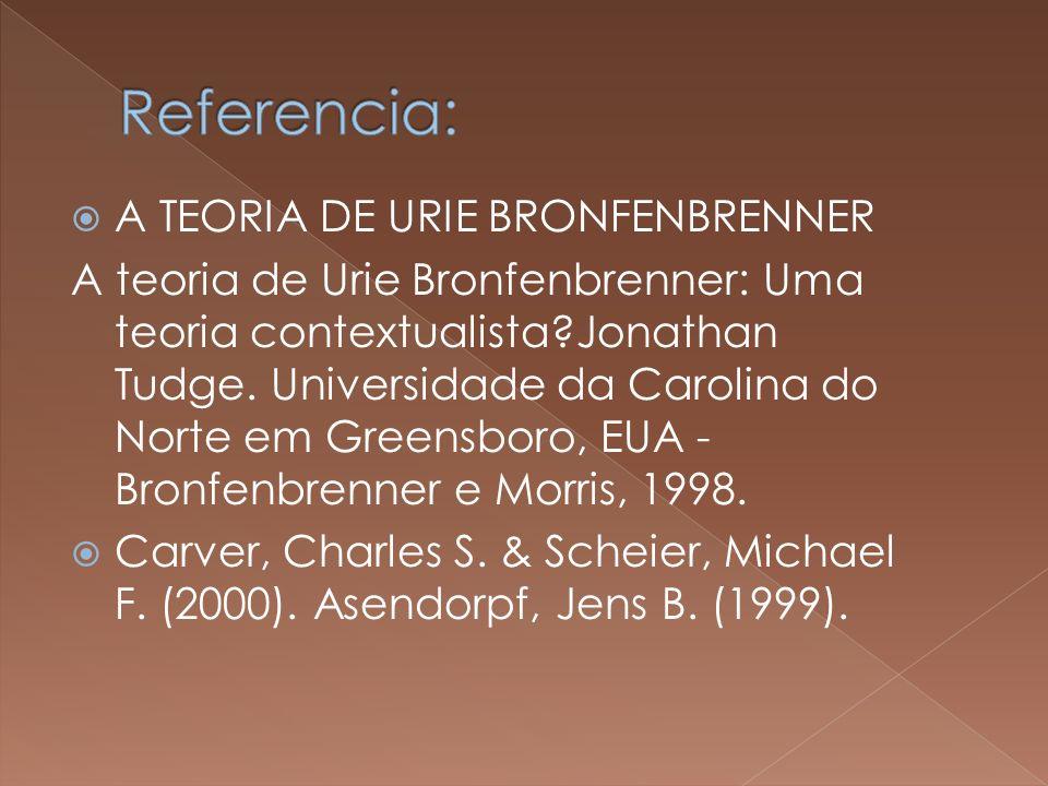 A TEORIA DE URIE BRONFENBRENNER A teoria de Urie Bronfenbrenner: Uma teoria contextualista?Jonathan Tudge.
