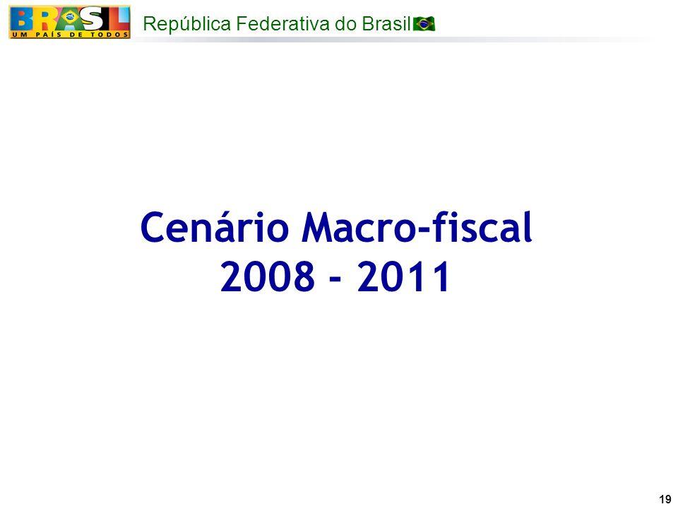 República Federativa do Brasil 19 Cenário Macro-fiscal 2008 - 2011