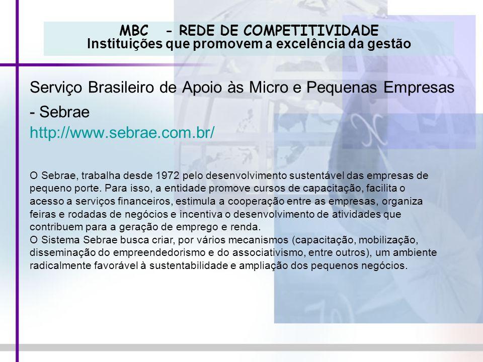 MBC - REDE DE COMPETITIVIDADE Instituições que promovem a excelência da gestão Serviço Brasileiro de Apoio às Micro e Pequenas Empresas - Sebrae http: