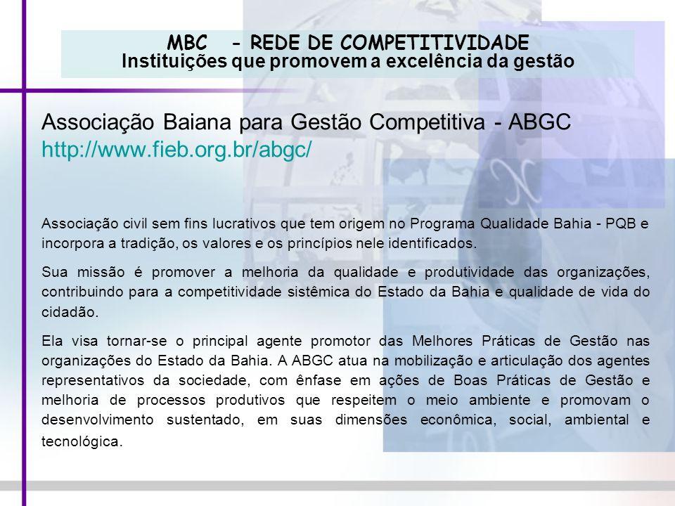 MBC - REDE DE COMPETITIVIDADE Instituições que promovem a excelência da gestão Associação Baiana para Gestão Competitiva - ABGC http://www.fieb.org.br
