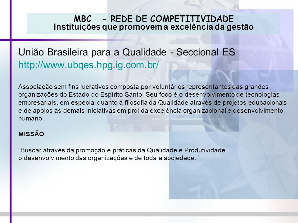 MBC - REDE DE COMPETITIVIDADE Instituições que promovem a excelência da gestão União Brasileira para a Qualidade - Seccional ES http://www.ubqes.hpg.i