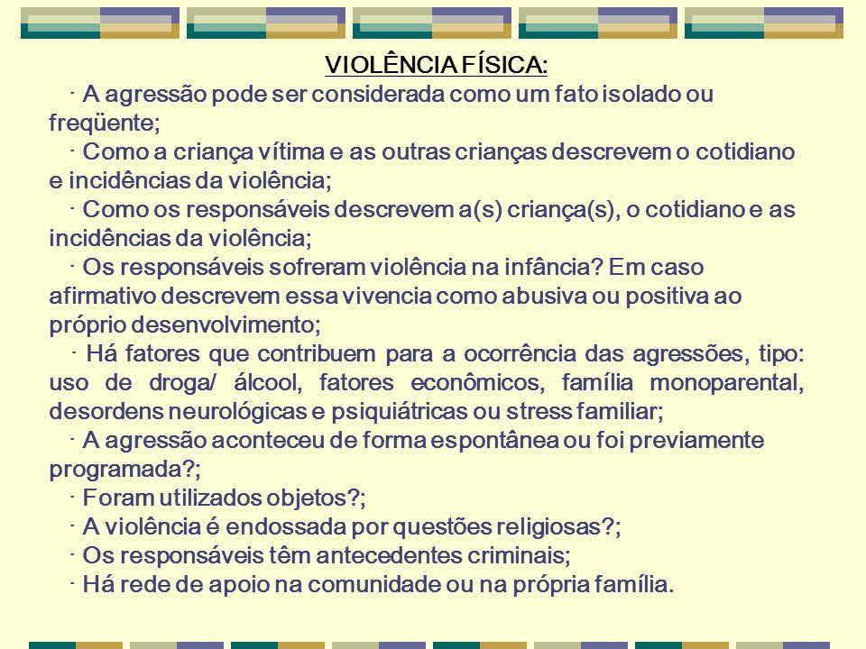 VIOLÊNCIA FÍSICA: · A agressão pode ser considerada como um fato isolado ou freqüente; · Como a criança vítima e as outras crianças descrevem o cotidi
