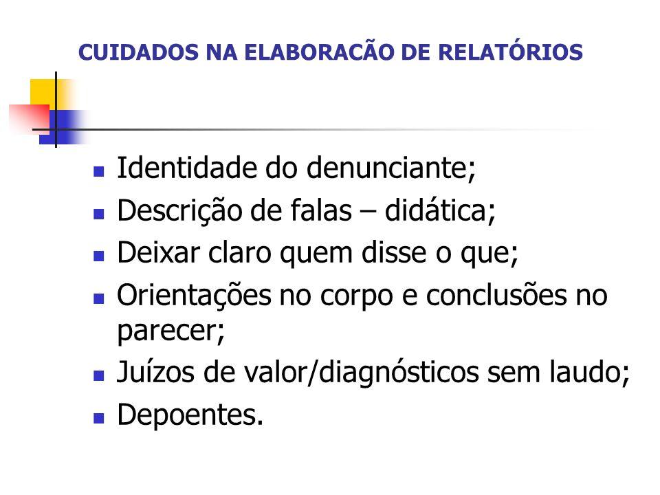 CUIDADOS NA ELABORACÃO DE RELATÓRIOS Identidade do denunciante; Descrição de falas – didática; Deixar claro quem disse o que; Orientações no corpo e c
