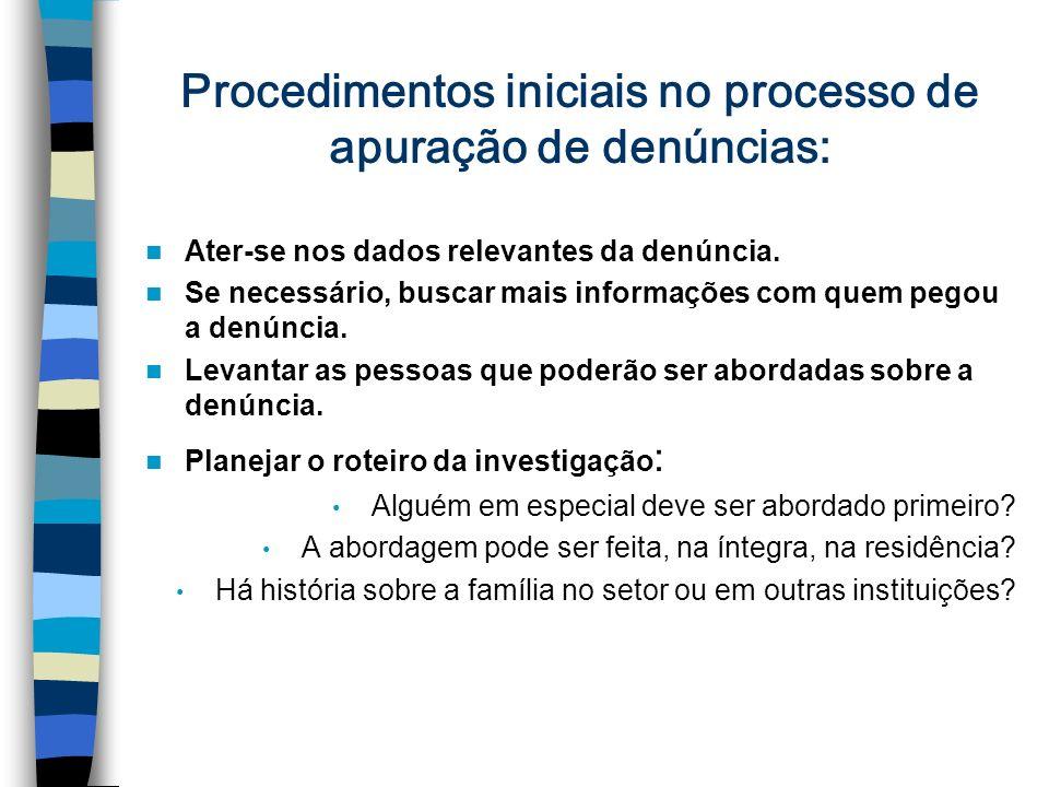 Procedimentos iniciais no processo de apuração de denúncias: Ater-se nos dados relevantes da denúncia. Se necessário, buscar mais informações com quem