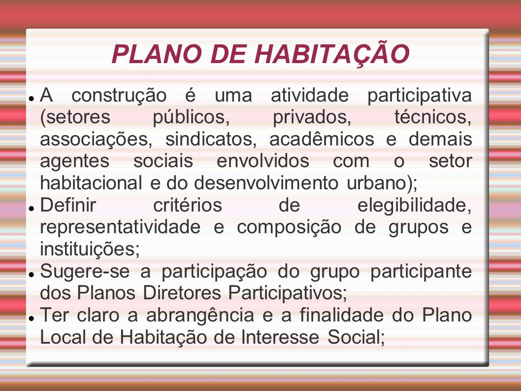 PLANO DE HABITAÇÃO A construção é uma atividade participativa (setores públicos, privados, técnicos, associações, sindicatos, acadêmicos e demais agen