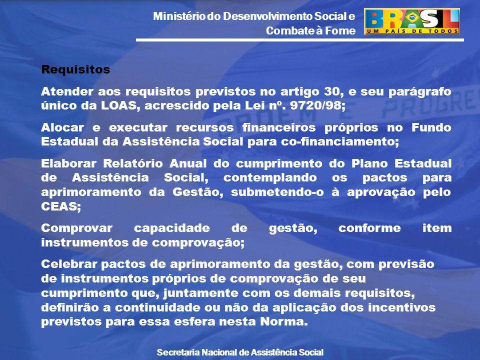 Ministério do Desenvolvimento Social e Combate à Fome Secretaria Nacional de Assistência Social Requisitos Atender aos requisitos previstos no artigo