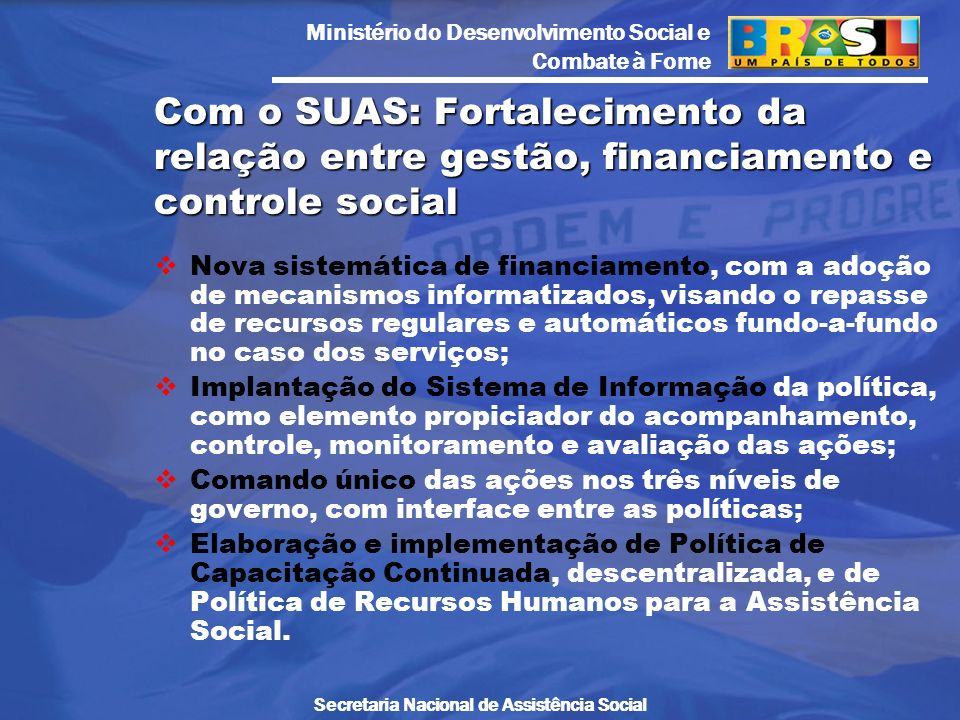 Ministério do Desenvolvimento Social e Combate à Fome Secretaria Nacional de Assistência Social Nova sistemática de financiamento, com a adoção de mec