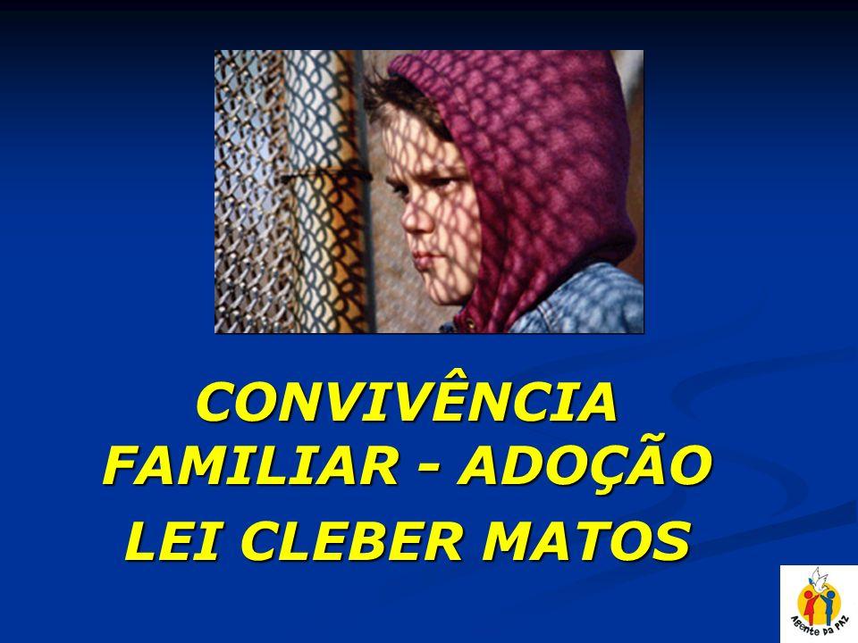 CONVIVÊNCIA FAMILIAR - ADOÇÃO LEI CLEBER MATOS