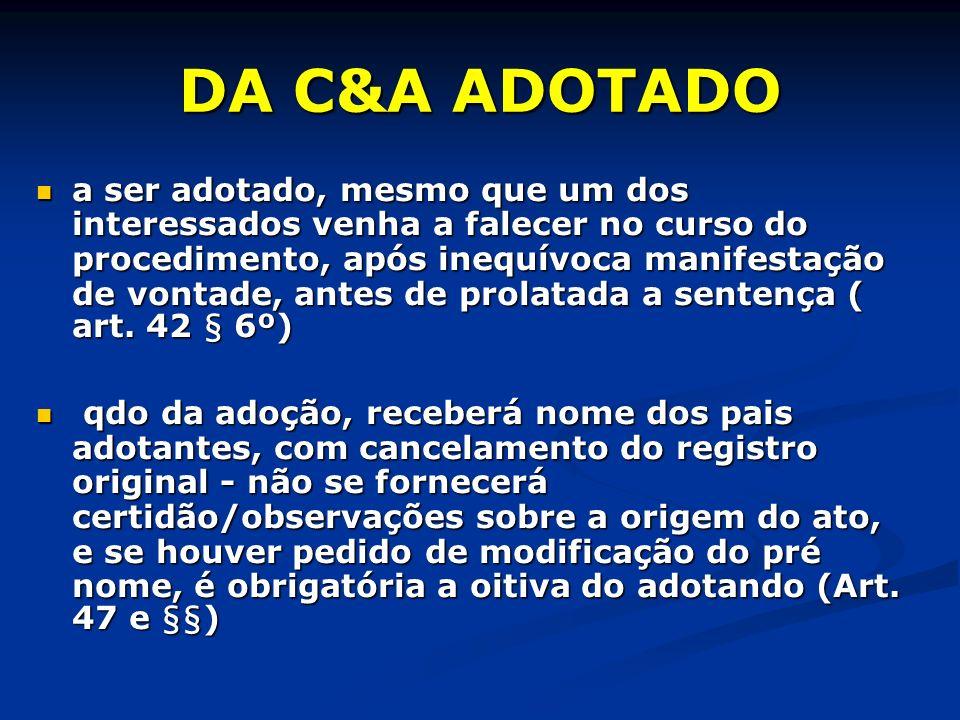 DA C&A ADOTADO a ser adotado, mesmo que um dos interessados venha a falecer no curso do procedimento, após inequívoca manifestação de vontade, antes de prolatada a sentença ( art.