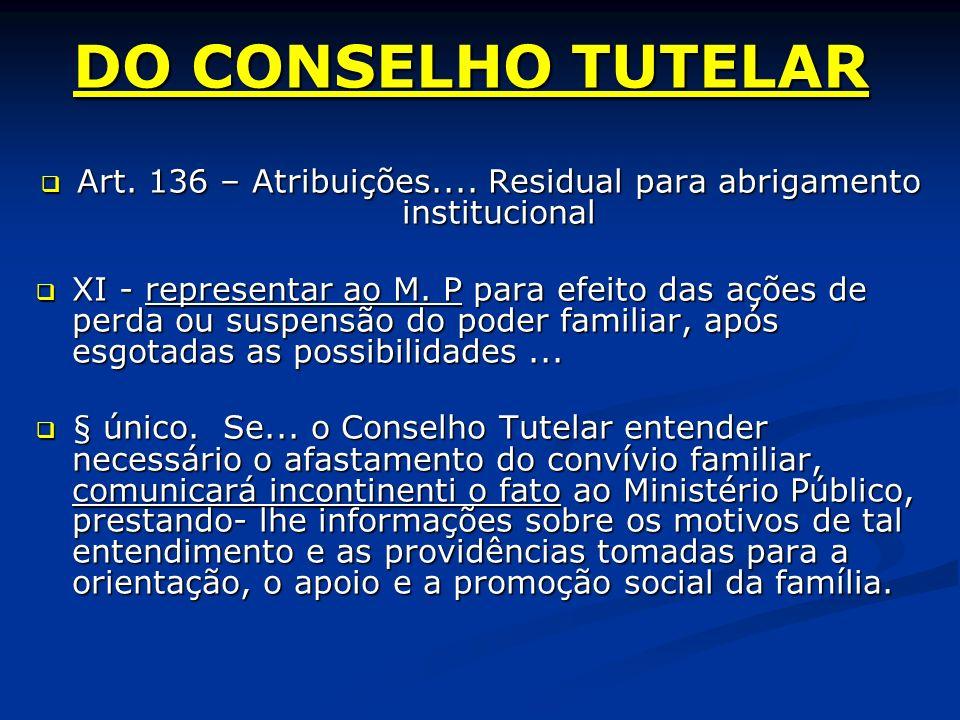 DO CONSELHO TUTELAR Art. 136 – Atribuições.... Residual para abrigamento institucional Art.