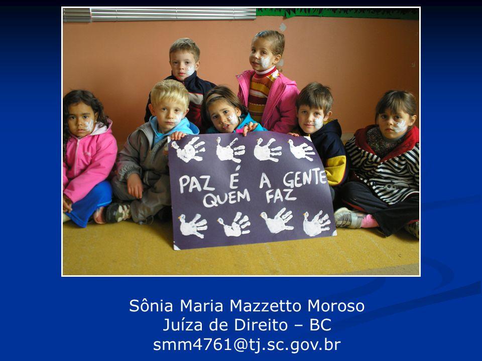 Sônia Maria Mazzetto Moroso Juíza de Direito – BC smm4761@tj.sc.gov.br