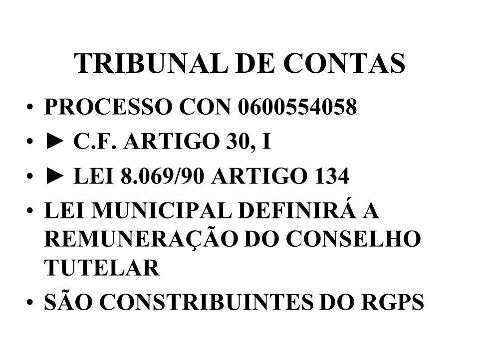 TRIBUNAL DE CONTAS PROCESSO CON 0600554058 C.F. ARTIGO 30, I LEI 8.069/90 ARTIGO 134 LEI MUNICIPAL DEFINIRÁ A REMUNERAÇÃO DO CONSELHO TUTELAR SÃO CONS