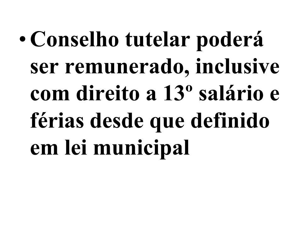 Conselho tutelar poderá ser remunerado, inclusive com direito a 13º salário e férias desde que definido em lei municipal