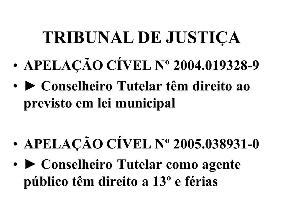 TRIBUNAL DE JUSTIÇA APELAÇÃO CÍVEL Nº 2004.019328-9 Conselheiro Tutelar têm direito ao previsto em lei municipal APELAÇÃO CÍVEL Nº 2005.038931-0 Conse