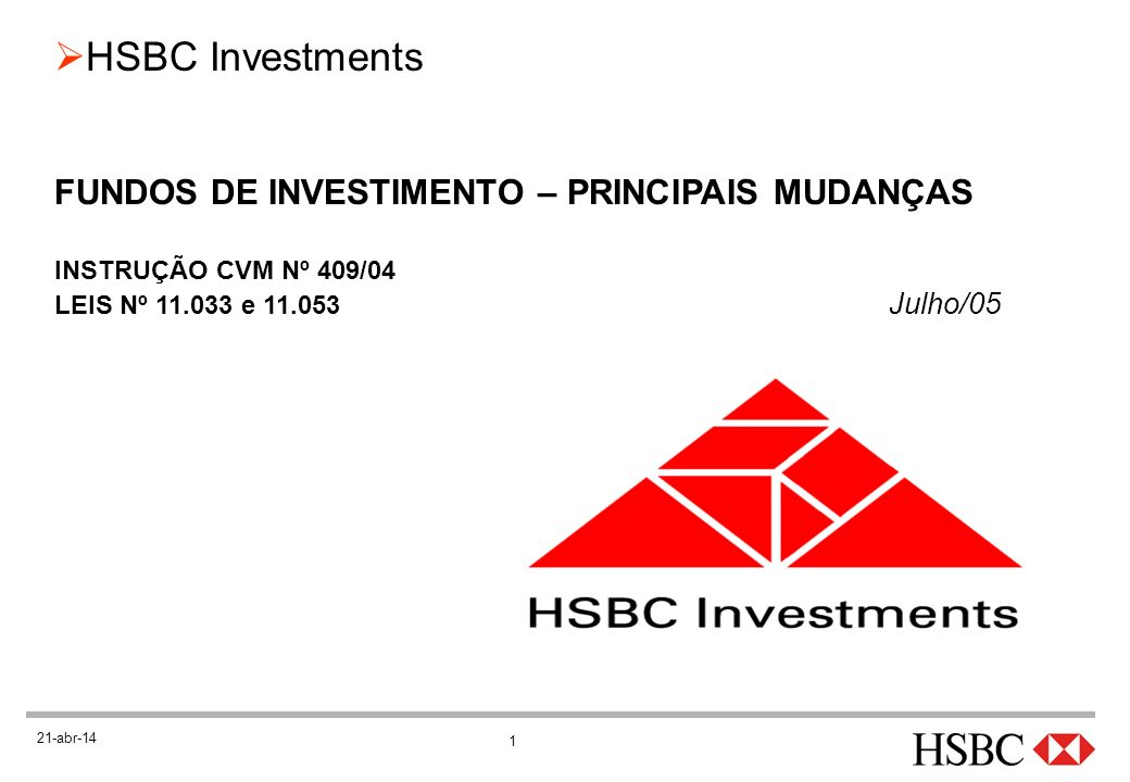 22 HSBC Investments 21-abr-14 TRIBUTAÇÃO CPMF e IOF onão houve mudanças Tabela regressiva de IR (Vigência em 01/01/05) oRegra de transição: aplicações anteriores a 30/12/04 (CP) e 22/12/04 (LP) valem como se fossem feitas em 01/07/04 PrazoFundo CPFundo LP Até 180 dias22,5% De 181 a 360 dias20,0% De 361 a 720 dias20,0%17,5% Mais de 721 dias20,0%15,0%
