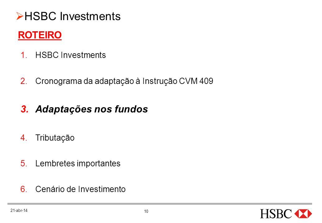 10 HSBC Investments 21-abr-14 ROTEIRO 1.HSBC Investments 2.Cronograma da adaptação à Instrução CVM 409 3.Adaptações nos fundos 4.Tributação 5.Lembrete