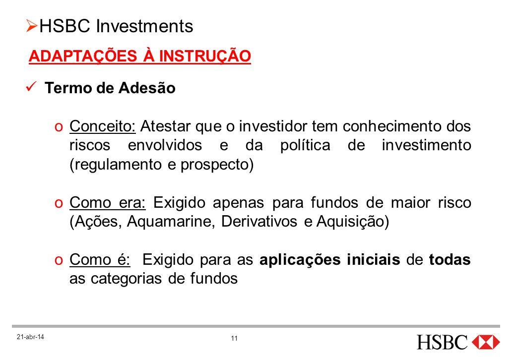 11 HSBC Investments 21-abr-14 ADAPTAÇÕES À INSTRUÇÃO Termo de Adesão oConceito: Atestar que o investidor tem conhecimento dos riscos envolvidos e da p