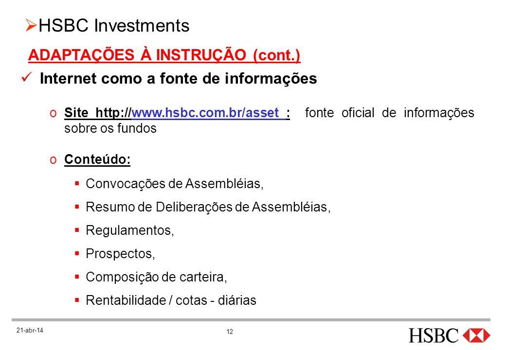 12 HSBC Investments 21-abr-14 ADAPTAÇÕES À INSTRUÇÃO (cont.) Internet como a fonte de informações oSite http://www.hsbc.com.br/asset : fonte oficial d