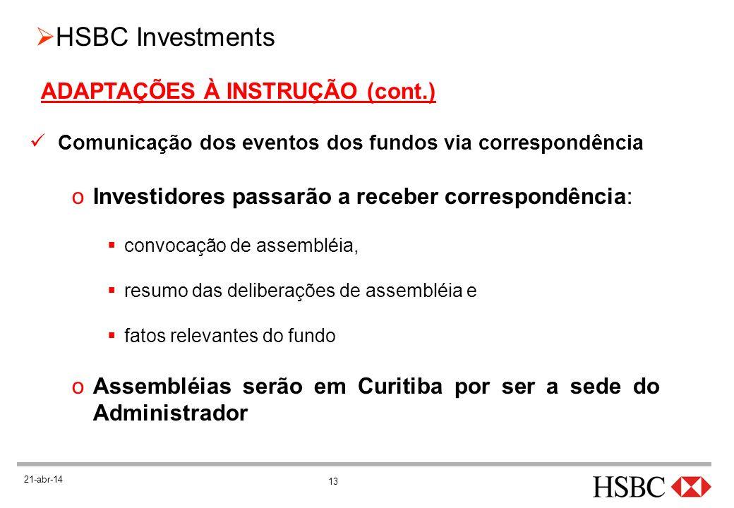 13 HSBC Investments 21-abr-14 ADAPTAÇÕES À INSTRUÇÃO (cont.) Comunicação dos eventos dos fundos via correspondência oInvestidores passarão a receber c