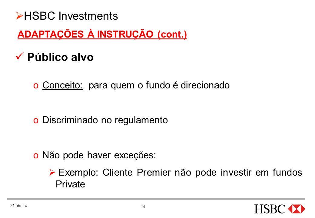 14 HSBC Investments 21-abr-14 ADAPTAÇÕES À INSTRUÇÃO (cont.) Público alvo oConceito: para quem o fundo é direcionado oDiscriminado no regulamento oNão