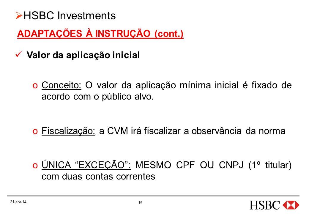 15 HSBC Investments 21-abr-14 ADAPTAÇÕES À INSTRUÇÃO (cont.) Valor da aplicação inicial oConceito: O valor da aplicação mínima inicial é fixado de aco