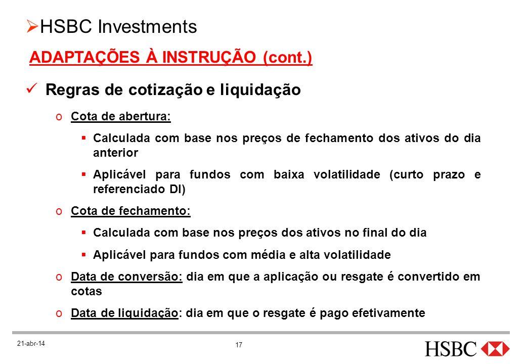 17 HSBC Investments 21-abr-14 ADAPTAÇÕES À INSTRUÇÃO (cont.) Regras de cotização e liquidação oCota de abertura: Calculada com base nos preços de fech