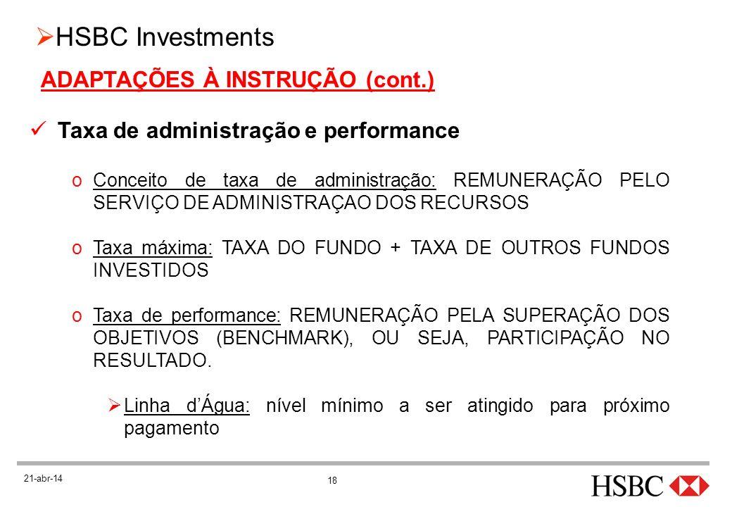 18 HSBC Investments 21-abr-14 ADAPTAÇÕES À INSTRUÇÃO (cont.) Taxa de administração e performance oConceito de taxa de administração: REMUNERAÇÃO PELO
