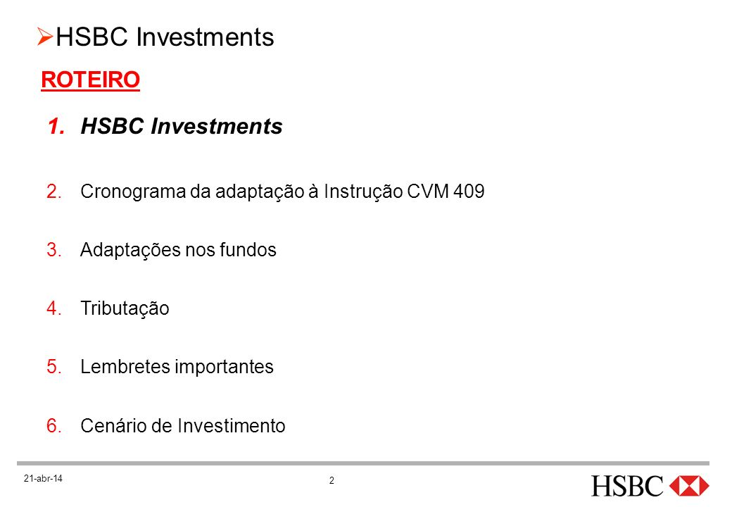 2 HSBC Investments 21-abr-14 ROTEIRO 1.HSBC Investments 2.Cronograma da adaptação à Instrução CVM 409 3.Adaptações nos fundos 4.Tributação 5.Lembretes