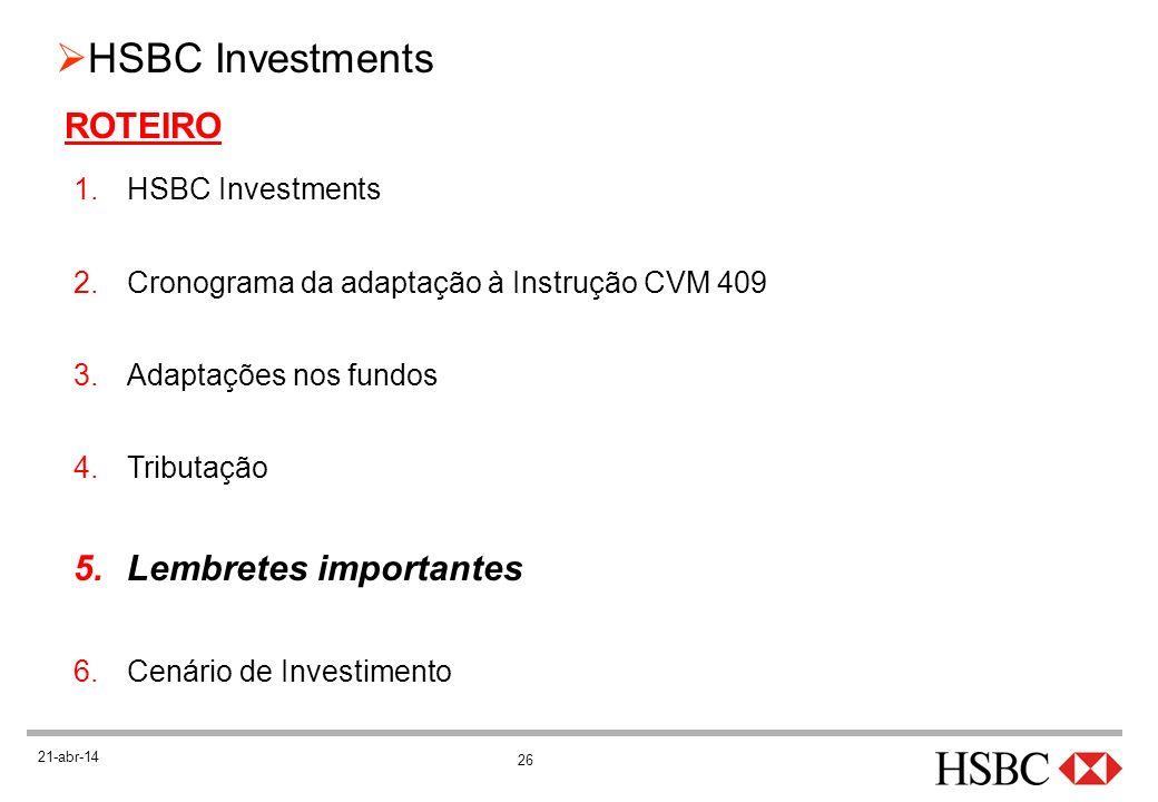 26 HSBC Investments 21-abr-14 ROTEIRO 1.HSBC Investments 2.Cronograma da adaptação à Instrução CVM 409 3.Adaptações nos fundos 4.Tributação 5.Lembrete