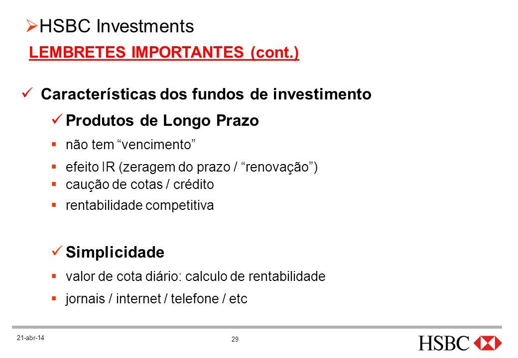 29 HSBC Investments 21-abr-14 Características dos fundos de investimento Produtos de Longo Prazo não tem vencimento efeito IR (zeragem do prazo / reno