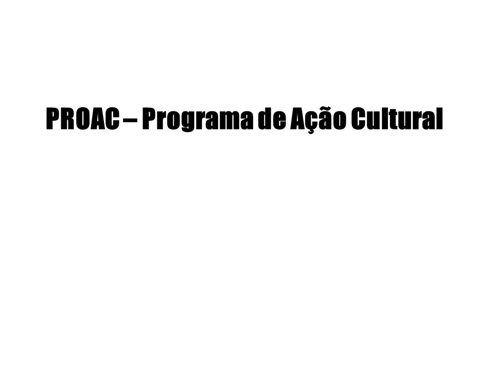 PROAC – Programa de Ação Cultural