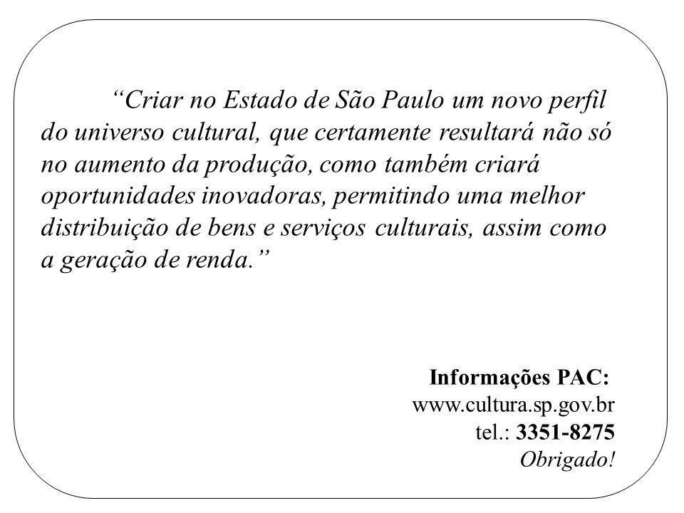 Criar no Estado de São Paulo um novo perfil do universo cultural, que certamente resultará não só no aumento da produção, como também criará oportunidades inovadoras, permitindo uma melhor distribuição de bens e serviços culturais, assim como a geração de renda.
