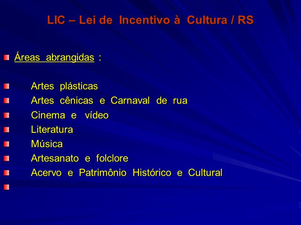 LIC – Lei de Incentivo à Cultura / RS Áreas abrangidas : Artes plásticas Artes plásticas Artes cênicas e Carnaval de rua Artes cênicas e Carnaval de r