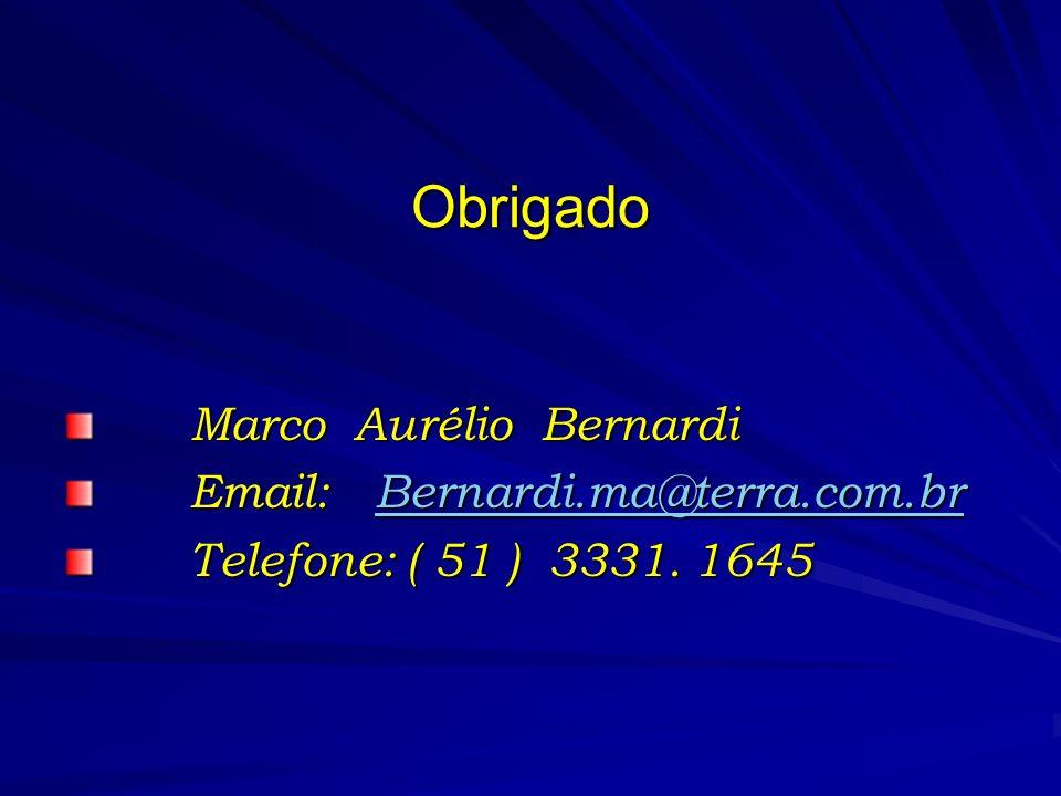Obrigado Marco Aurélio Bernardi Marco Aurélio Bernardi Email: Bernardi.ma@terra.com.br Email: Bernardi.ma@terra.com.brBernardi.ma@terra.com.br Telefon